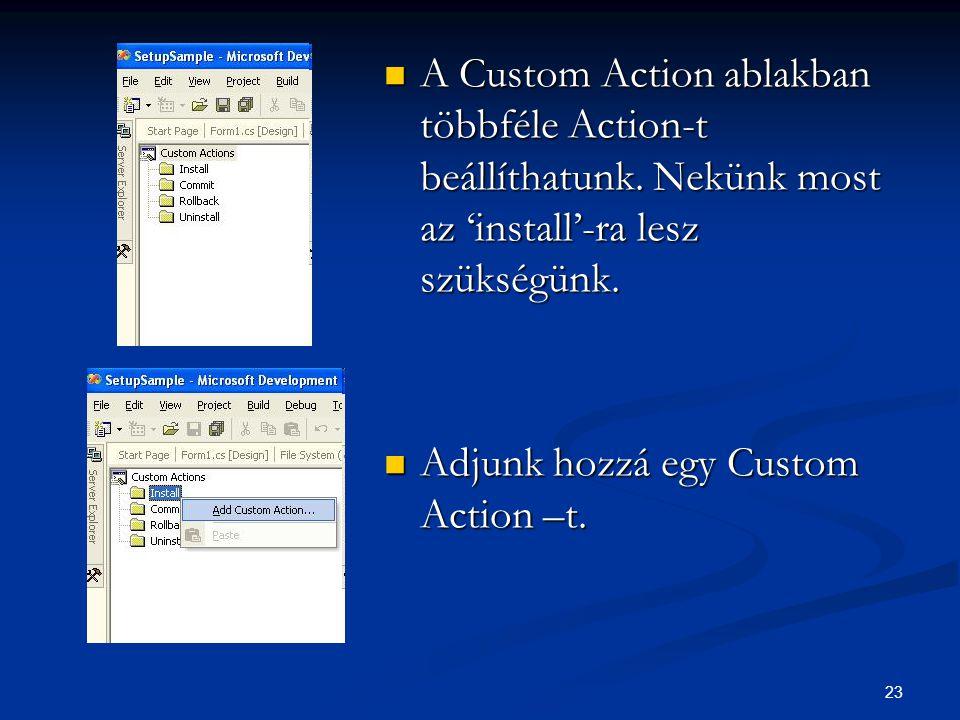 23 A Custom Action ablakban többféle Action-t beállíthatunk.