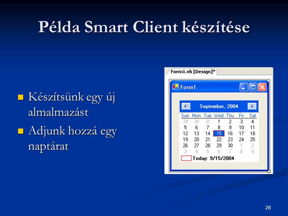 28 Példa Smart Client készítése Készítsünk egy új almalmazást Készítsünk egy új almalmazást Adjunk hozzá egy naptárat Adjunk hozzá egy naptárat