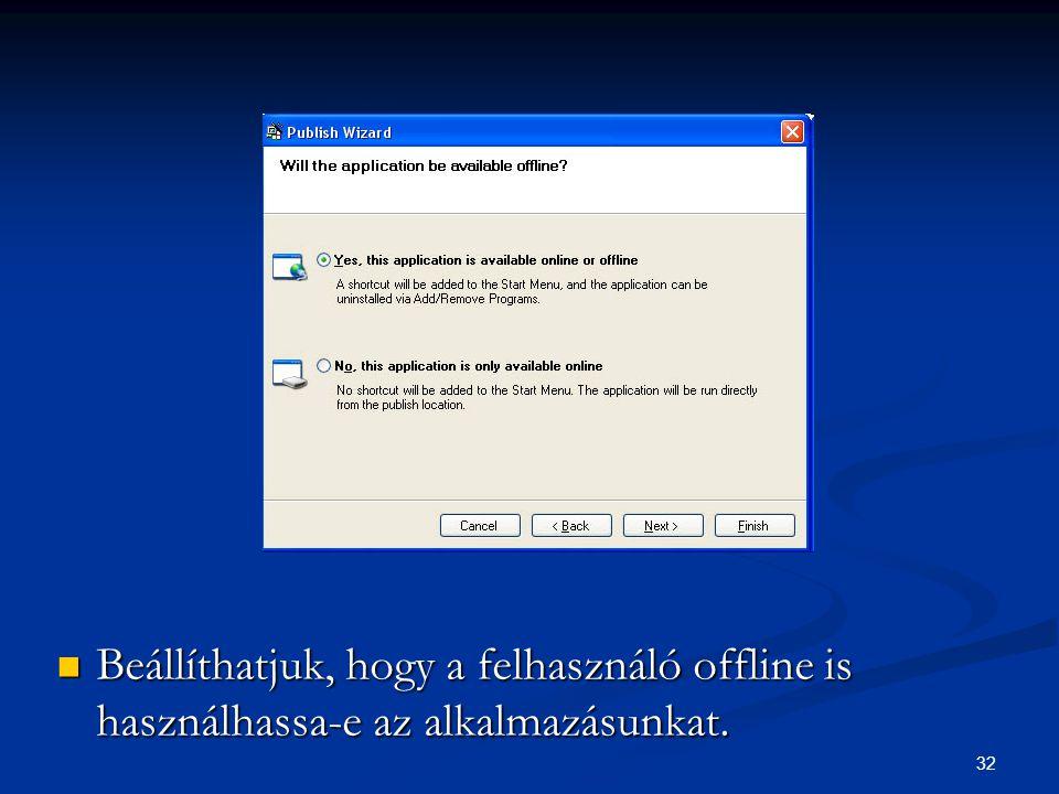 32 Beállíthatjuk, hogy a felhasználó offline is használhassa-e az alkalmazásunkat.