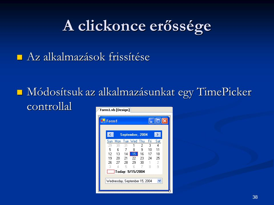 38 A clickonce erőssége Az alkalmazások frissítése Az alkalmazások frissítése Módosítsuk az alkalmazásunkat egy TimePicker controllal Módosítsuk az alkalmazásunkat egy TimePicker controllal