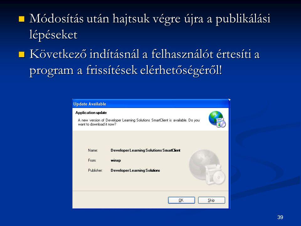 39 Módosítás után hajtsuk végre újra a publikálási lépéseket Módosítás után hajtsuk végre újra a publikálási lépéseket Következő indításnál a felhasználót értesíti a program a frissítések elérhetőségéről.