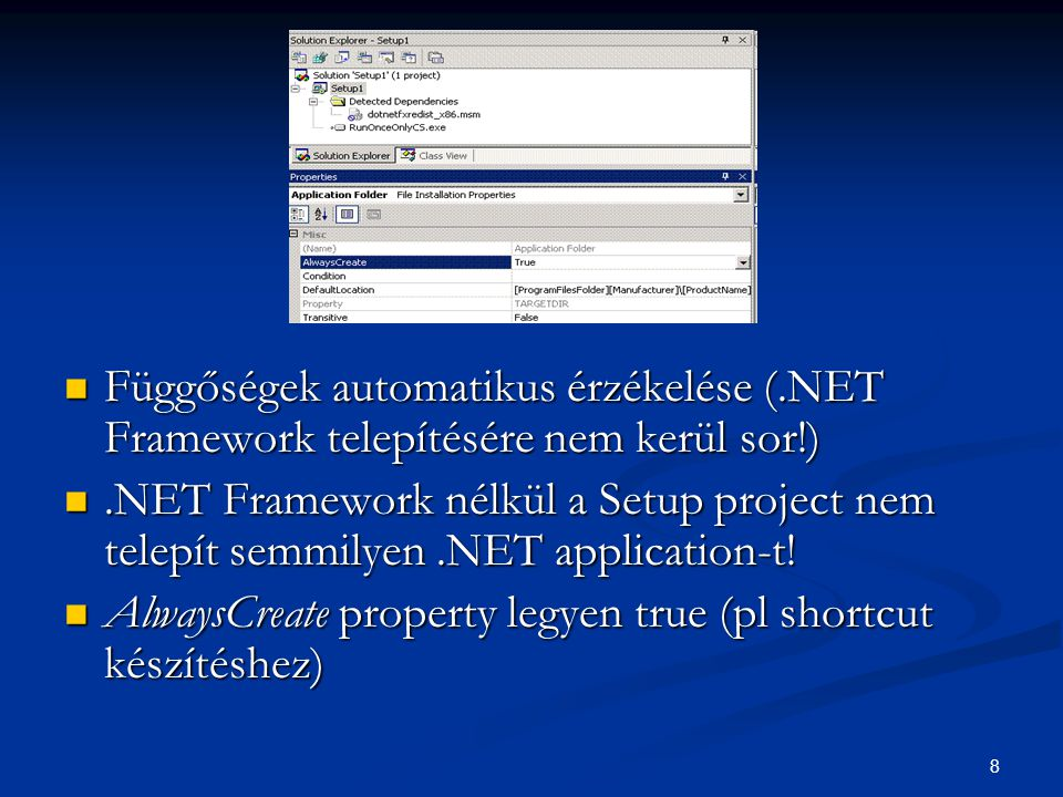 8 Függőségek automatikus érzékelése (.NET Framework telepítésére nem kerül sor!) Függőségek automatikus érzékelése (.NET Framework telepítésére nem kerül sor!).NET Framework nélkül a Setup project nem telepít semmilyen.NET application-t!.NET Framework nélkül a Setup project nem telepít semmilyen.NET application-t.