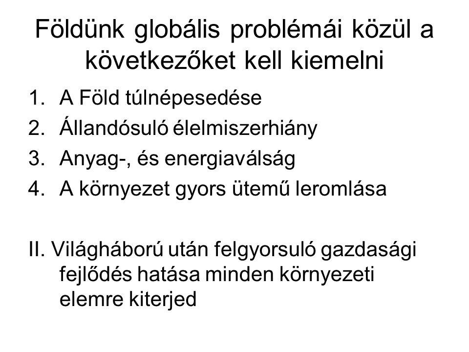 Földünk globális problémái közül a következőket kell kiemelni 1.A Föld túlnépesedése 2.Állandósuló élelmiszerhiány 3.Anyag-, és energiaválság 4.A körn