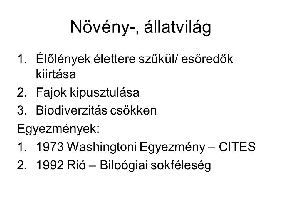 Növény-, állatvilág 1.Élőlények élettere szűkül/ esőredők kiirtása 2.Fajok kipusztulása 3.Biodiverzitás csökken Egyezmények: 1.1973 Washingtoni Egyezm