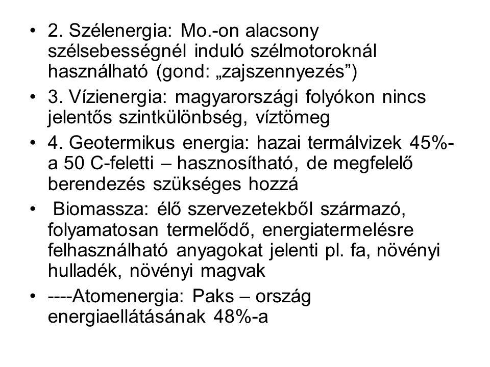 """2. Szélenergia: Mo.-on alacsony szélsebességnél induló szélmotoroknál használható (gond: """"zajszennyezés"""") 3. Vízienergia: magyarországi folyókon nincs"""