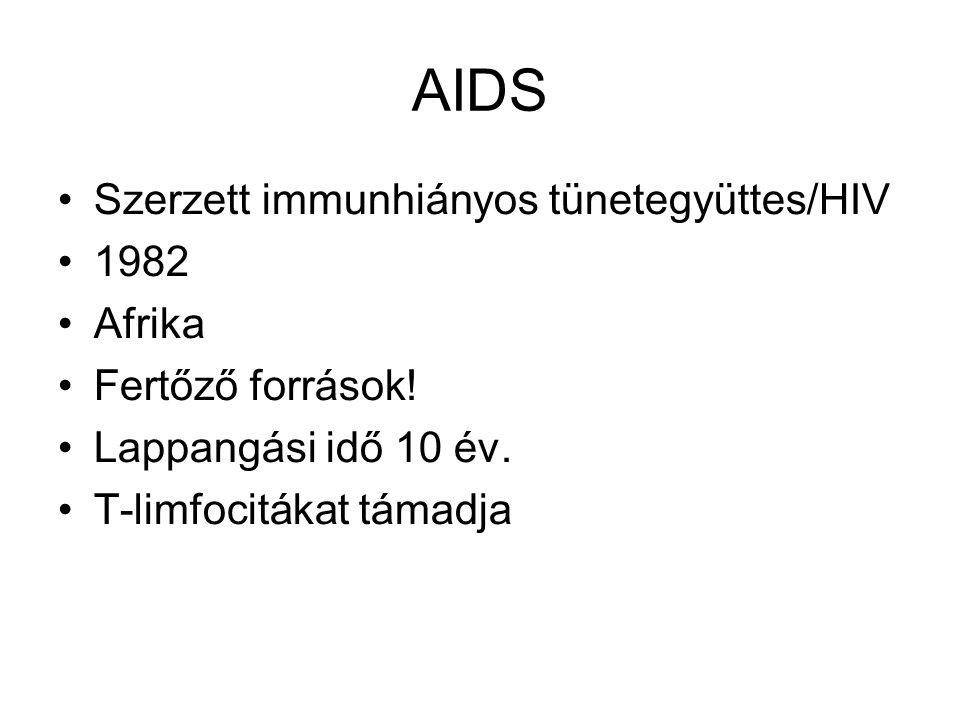 AIDS Szerzett immunhiányos tünetegyüttes/HIV 1982 Afrika Fertőző források! Lappangási idő 10 év. T-limfocitákat támadja