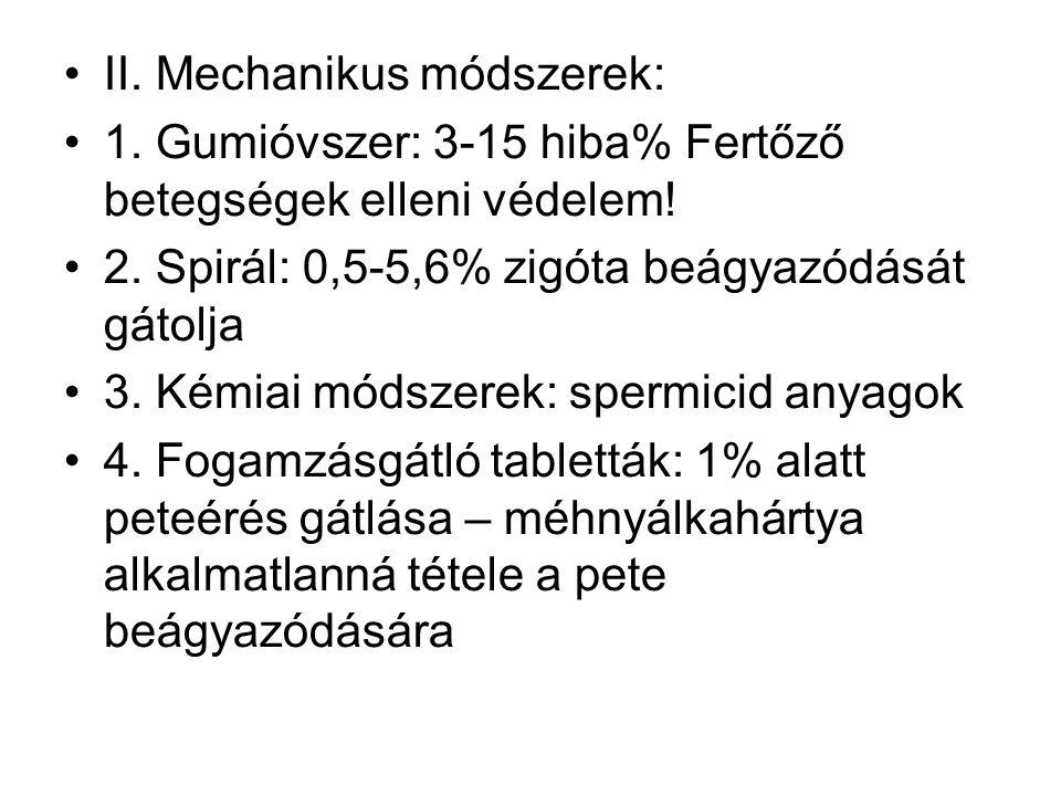 II. Mechanikus módszerek: 1. Gumióvszer: 3-15 hiba% Fertőző betegségek elleni védelem! 2. Spirál: 0,5-5,6% zigóta beágyazódását gátolja 3. Kémiai móds
