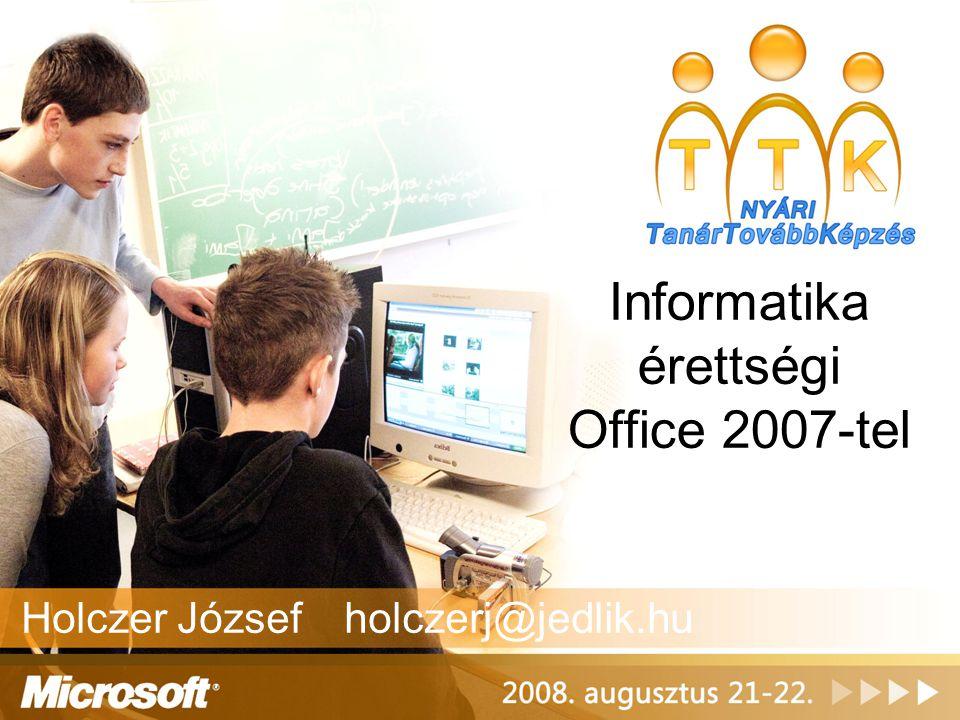 Informatika érettségi Office 2007-tel Holczer József holczerj@jedlik.hu