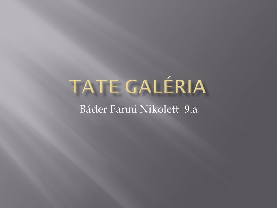  Tate Liverpool (1988)  Tate St Ives (1993)  Tate Modern (2000)