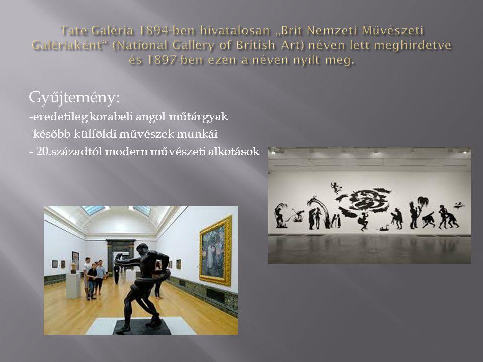 Gyűjtemény: -eredetileg korabeli angol műtárgyak -később külföldi művészek munkái - 20.századtól modern művészeti alkotások