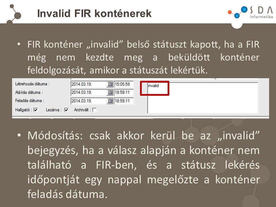 """Invalid FIR konténerek FIR konténer """"invalid belső státuszt kapott, ha a FIR még nem kezdte meg a beküldött konténer feldolgozását, amikor a státuszát lekértük."""