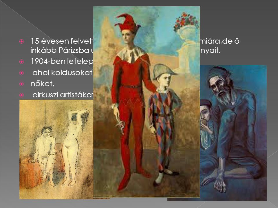  1) Kék korszak: 1901 és 1904 közötti kék korszakot a szegények világának ábrázolása uralta.