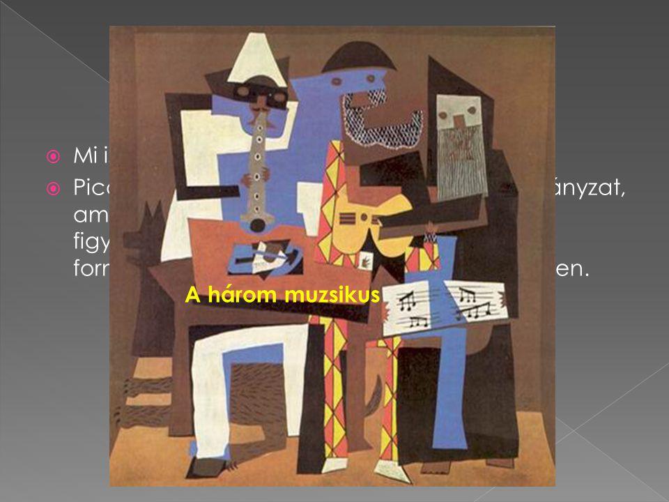  Mi is az a kubizmus?  Picasso és Braque által alapított művészeti irányzat, amely arra az ellentmondásra irányította a figyelmet, hogy a festészet