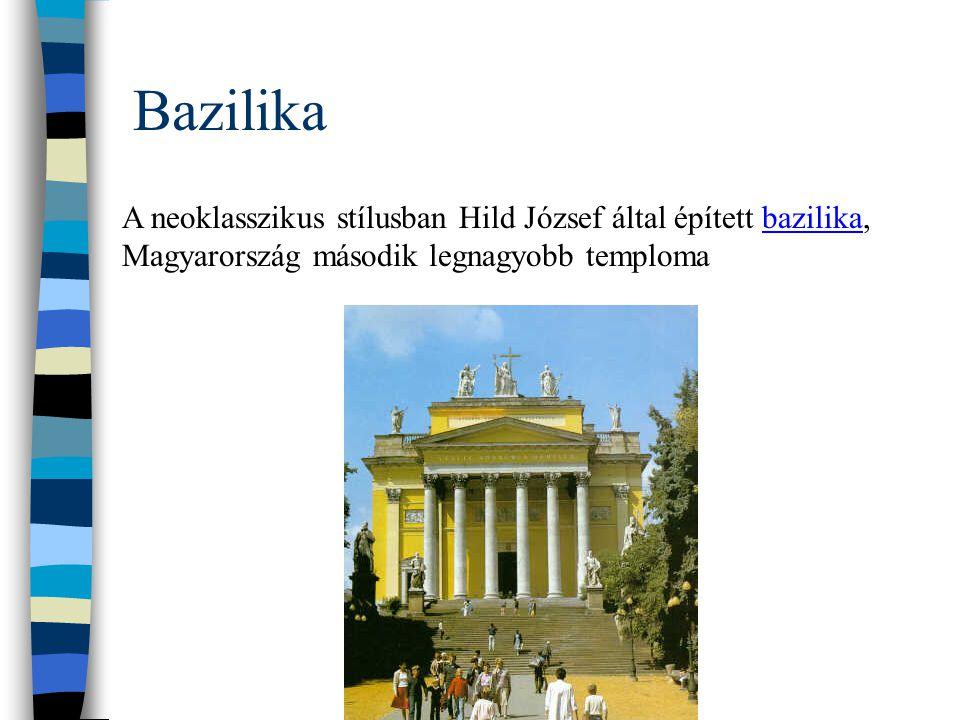 Bazilika A neoklasszikus stílusban Hild József által épített bazilika, Magyarország második legnagyobb temploma