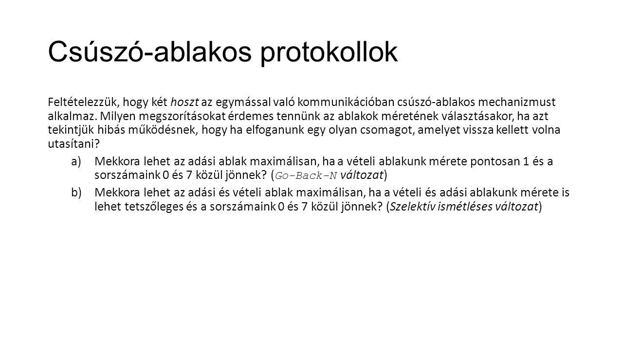 Csúszó-ablakos protokollok Feltételezzük, hogy két hoszt az egymással való kommunikációban csúszó-ablakos mechanizmust alkalmaz. Milyen megszorításoka