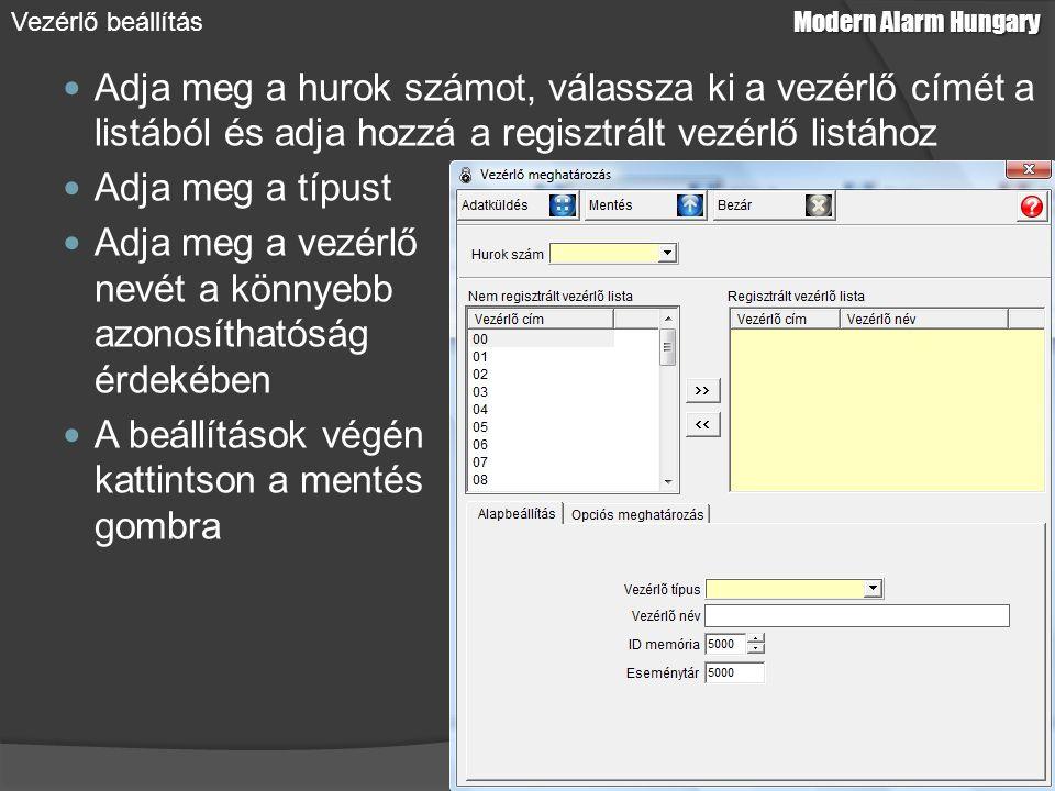 Adja meg a hurok számot, válassza ki a vezérlő címét a listából és adja hozzá a regisztrált vezérlő listához Adja meg a típust Adja meg a vezérlő nevét a könnyebb azonosíthatóság érdekében A beállítások végén kattintson a mentés gombra Modern Alarm Hungary Vezérlő beállítás
