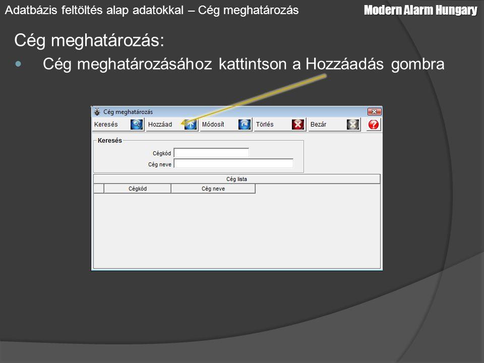 Cég meghatározás: Cég meghatározásához kattintson a Hozzáadás gombra Modern Alarm Hungary Adatbázis feltöltés alap adatokkal – Cég meghatározás
