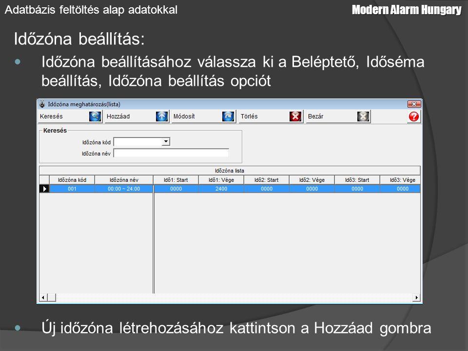 Időzóna beállítás: Időzóna beállításához válassza ki a Beléptető, Időséma beállítás, Időzóna beállítás opciót Új időzóna létrehozásához kattintson a Hozzáad gombra Modern Alarm Hungary Adatbázis feltöltés alap adatokkal