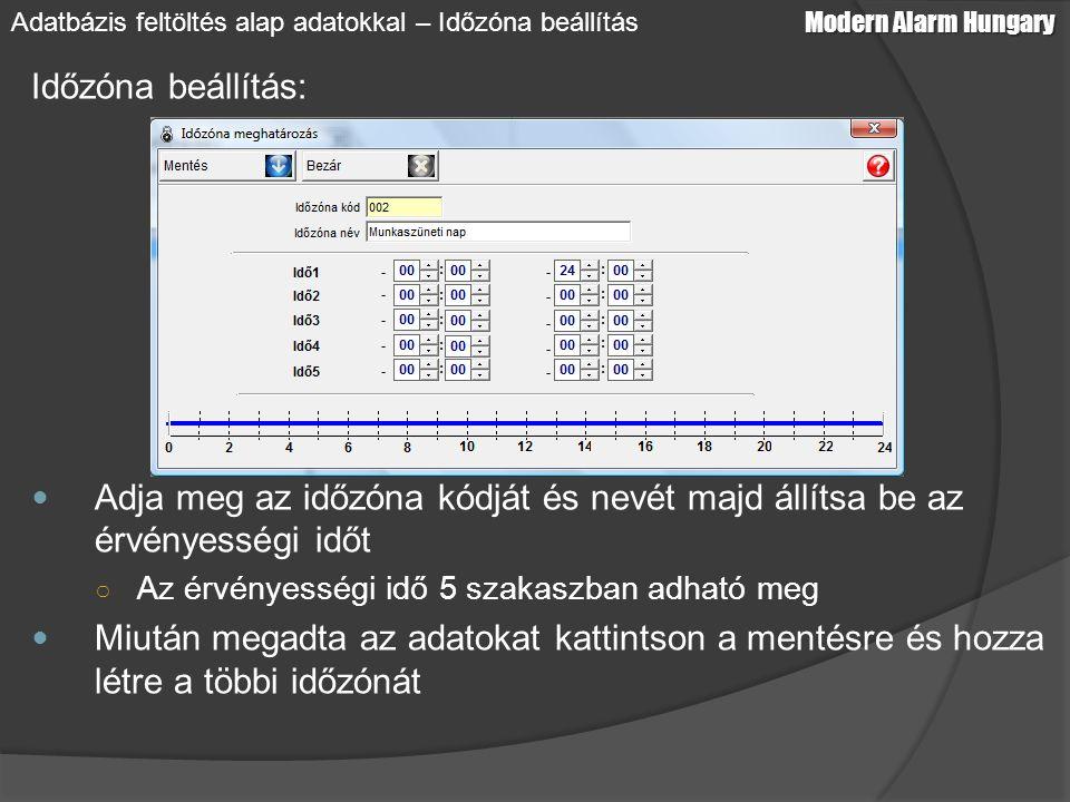 Időzóna beállítás: Adja meg az időzóna kódját és nevét majd állítsa be az érvényességi időt ○ Az érvényességi idő 5 szakaszban adható meg Miután megad