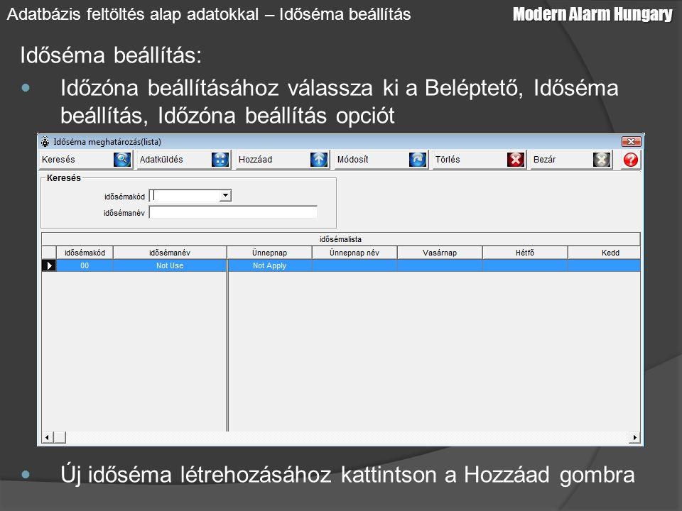 Időséma beállítás: Időzóna beállításához válassza ki a Beléptető, Időséma beállítás, Időzóna beállítás opciót Új időséma létrehozásához kattintson a Hozzáad gombra Modern Alarm Hungary Adatbázis feltöltés alap adatokkal – Időséma beállítás