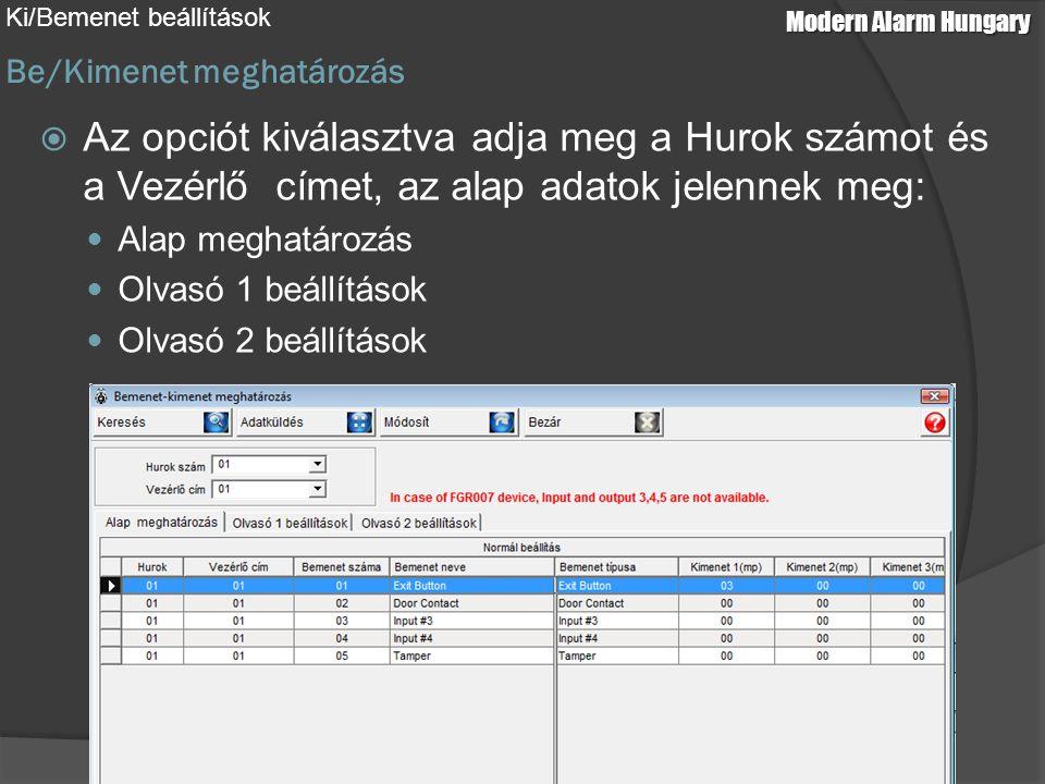 Be/Kimenet meghatározás Ki/Bemenet beállítások  Az opciót kiválasztva adja meg a Hurok számot és a Vezérlő címet, az alap adatok jelennek meg: Alap meghatározás Olvasó 1 beállítások Olvasó 2 beállítások