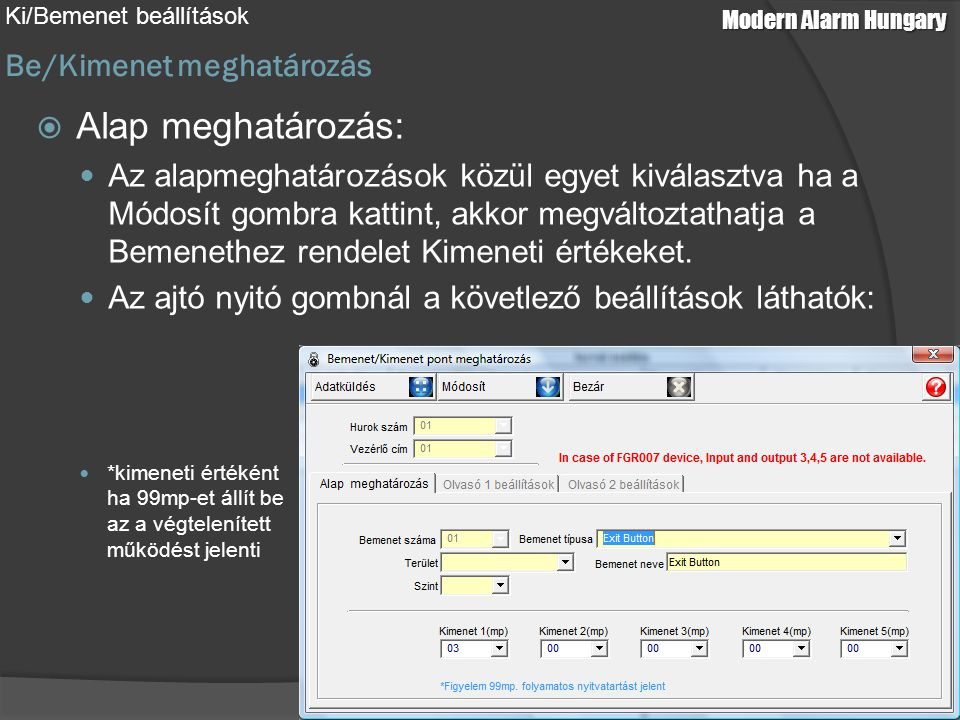 Modern Alarm Hungary Be/Kimenet meghatározás Ki/Bemenet beállítások  Alap meghatározás: Az alapmeghatározások közül egyet kiválasztva ha a Módosít gombra kattint, akkor megváltoztathatja a Bemenethez rendelet Kimeneti értékeket.