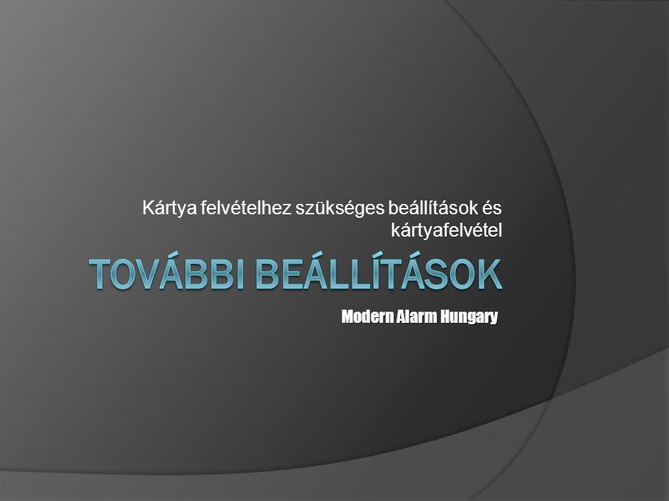 Kártya felvételhez szükséges beállítások és kártyafelvétel Modern Alarm Hungary
