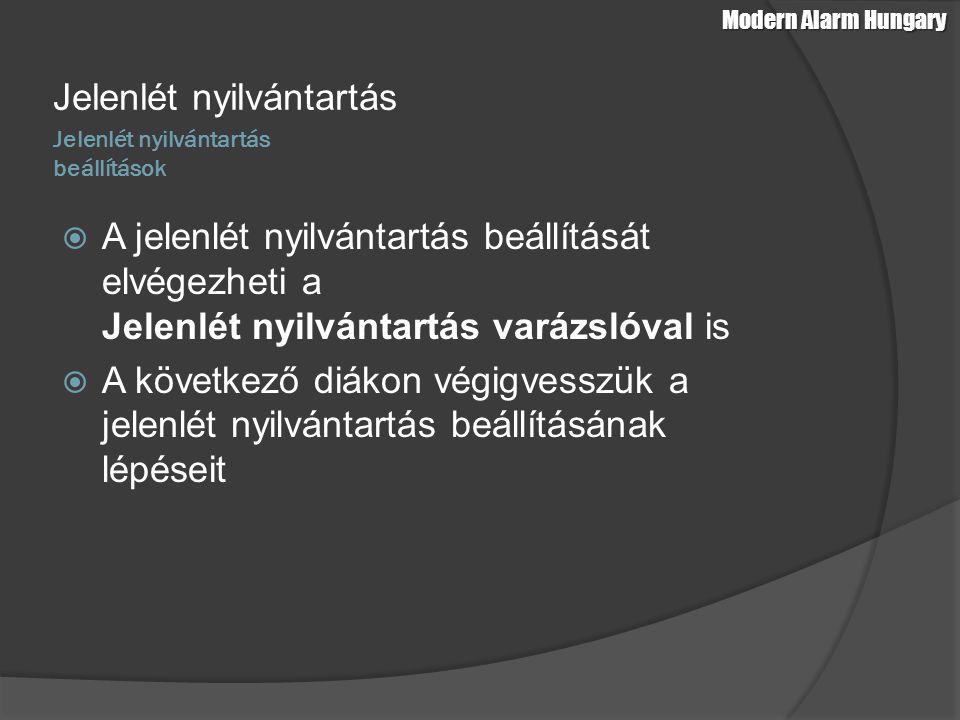 Modern Alarm Hungary Jelenlét nyilvántartás beállítások Jelenlét nyilvántartás  A jelenlét nyilvántartás beállítását elvégezheti a Jelenlét nyilvántartás varázslóval is  A következő diákon végigvesszük a jelenlét nyilvántartás beállításának lépéseit