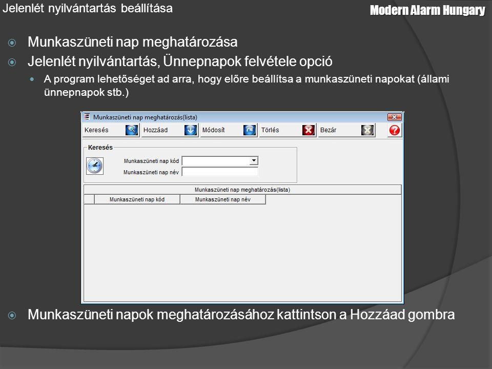 Modern Alarm Hungary Jelenlét nyilvántartás beállítása  Munkaszüneti nap meghatározása  Jelenlét nyilvántartás, Ünnepnapok felvétele opció A program lehetőséget ad arra, hogy előre beállítsa a munkaszüneti napokat (állami ünnepnapok stb.)  Munkaszüneti napok meghatározásához kattintson a Hozzáad gombra