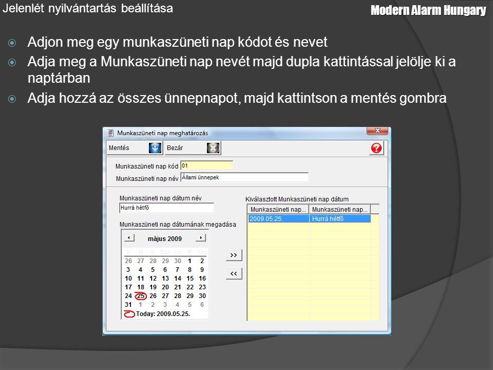 Modern Alarm Hungary Jelenlét nyilvántartás beállítása  Adjon meg egy munkaszüneti nap kódot és nevet  Adja meg a Munkaszüneti nap nevét majd dupla