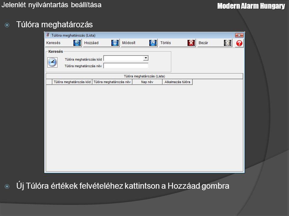 Modern Alarm Hungary Jelenlét nyilvántartás beállítása  Túlóra meghatározás  Új Túlóra értékek felvételéhez kattintson a Hozzáad gombra