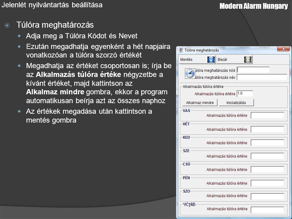 Modern Alarm Hungary Jelenlét nyilvántartás beállítása  Túlóra meghatározás Adja meg a Túlóra Kódot és Nevet Ezután megadhatja egyenként a hét napjai