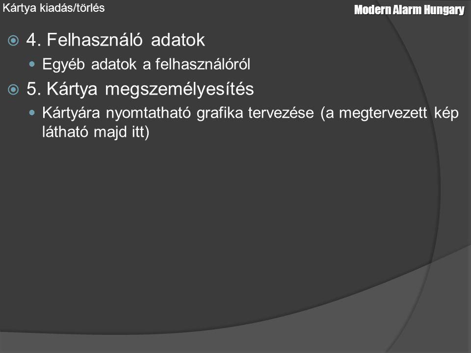  4. Felhasználó adatok Egyéb adatok a felhasználóról  5. Kártya megszemélyesítés Kártyára nyomtatható grafika tervezése (a megtervezett kép látható
