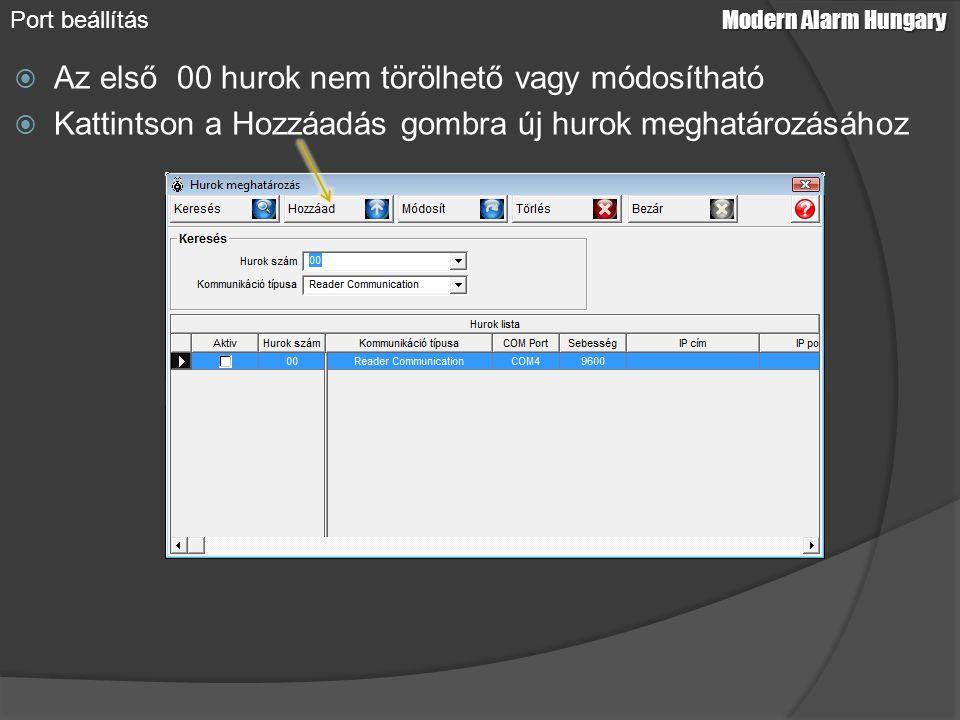  Az első 00 hurok nem törölhető vagy módosítható  Kattintson a Hozzáadás gombra új hurok meghatározásához Modern Alarm Hungary Port beállítás