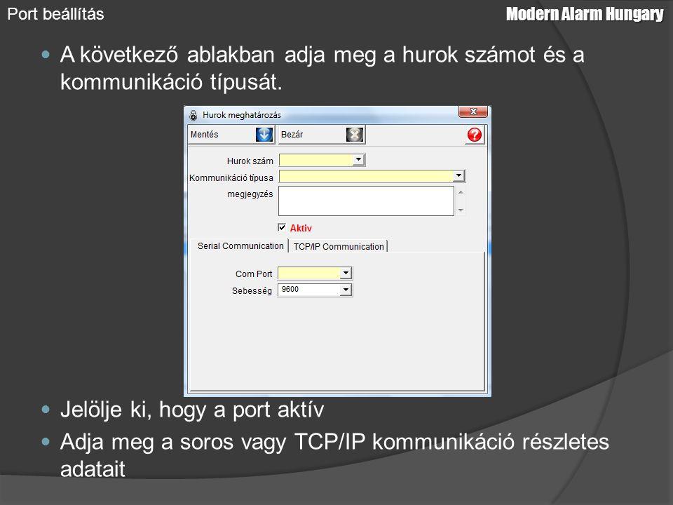 Soros port beállítása: ○ Adja meg a COM portot (a számítógépnek az a portja amelyre a soros kommunikációs kábelt csatlakoztatta) ○ Állítsa be a kommunikáció sebességét Modern Alarm Hungary Port beállítás