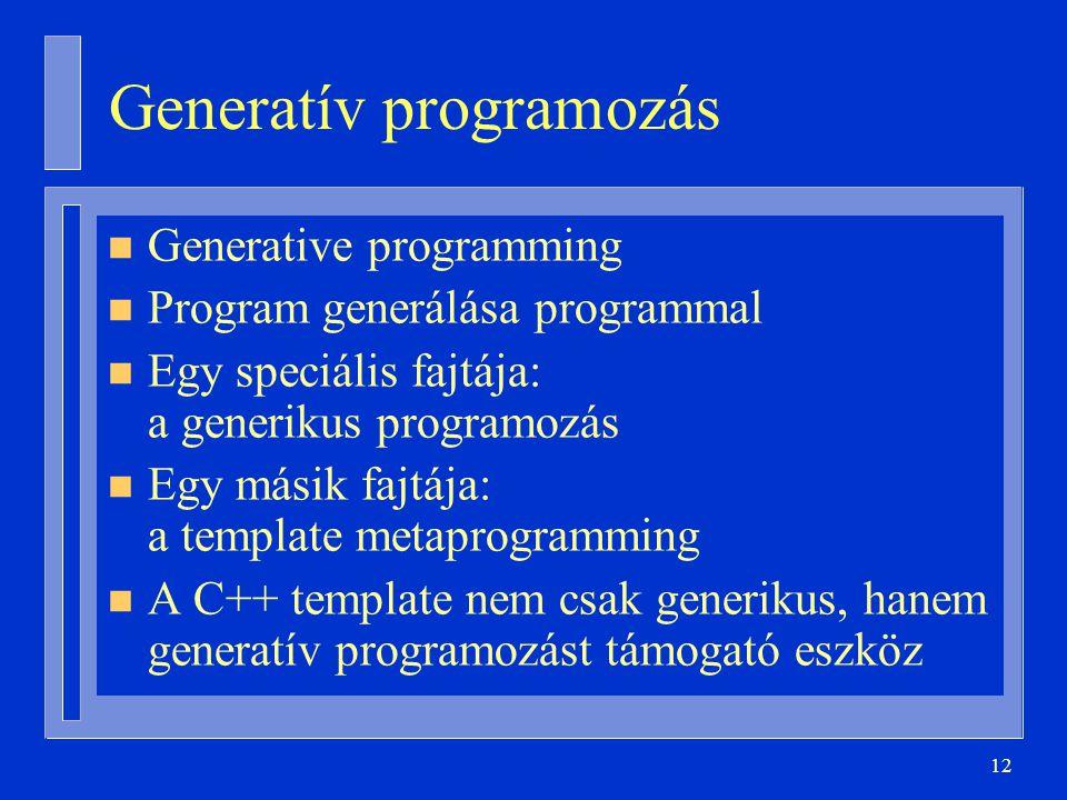 12 Generatív programozás n Generative programming n Program generálása programmal n Egy speciális fajtája: a generikus programozás n Egy másik fajtája