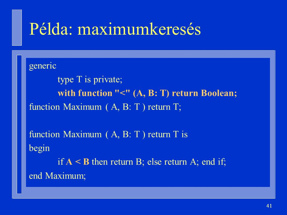 41 Példa: maximumkeresés generic type T is private; with function