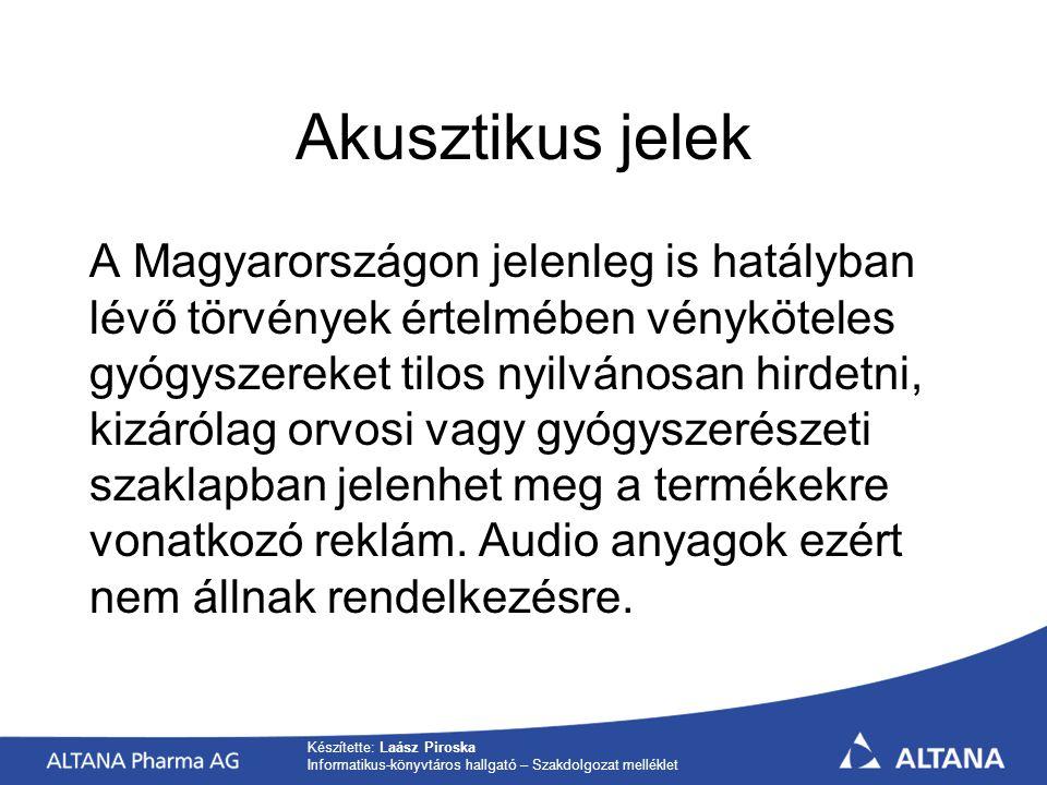 Készítette: Laász Piroska Informatikus-könyvtáros hallgató – Szakdolgozat melléklet Akusztikus jelek A Magyarországon jelenleg is hatályban lévő törvények értelmében vényköteles gyógyszereket tilos nyilvánosan hirdetni, kizárólag orvosi vagy gyógyszerészeti szaklapban jelenhet meg a termékekre vonatkozó reklám.