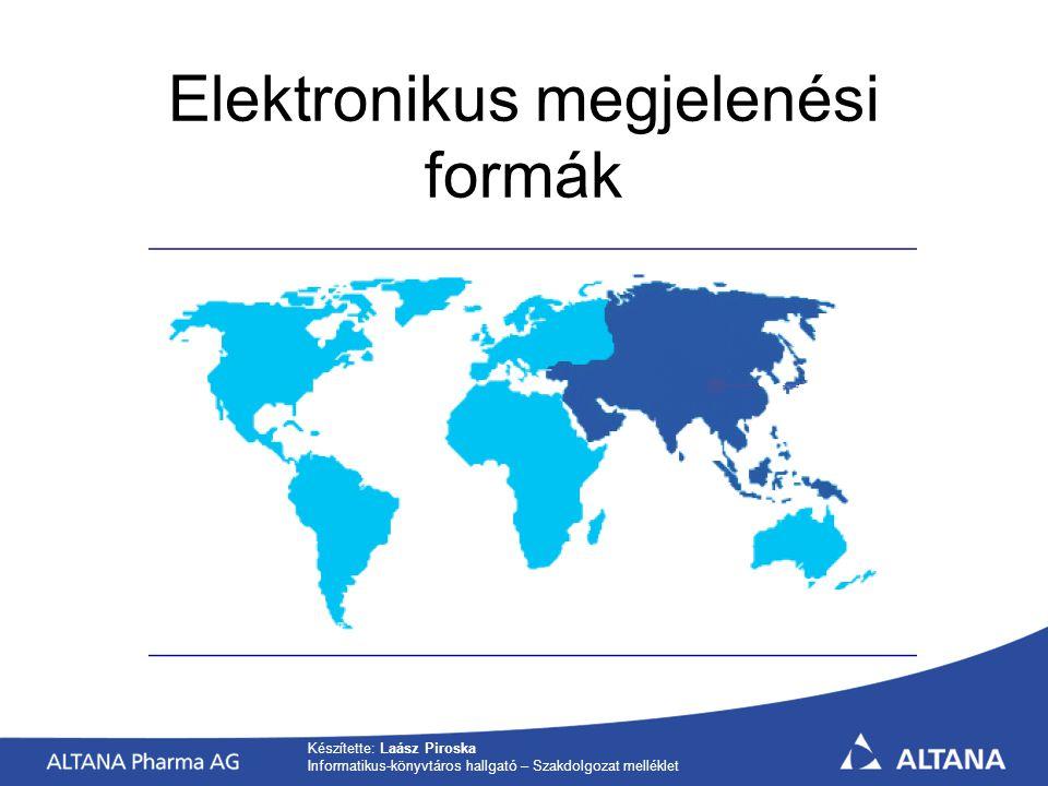 Készítette: Laász Piroska Informatikus-könyvtáros hallgató – Szakdolgozat melléklet Elektronikus megjelenési formák