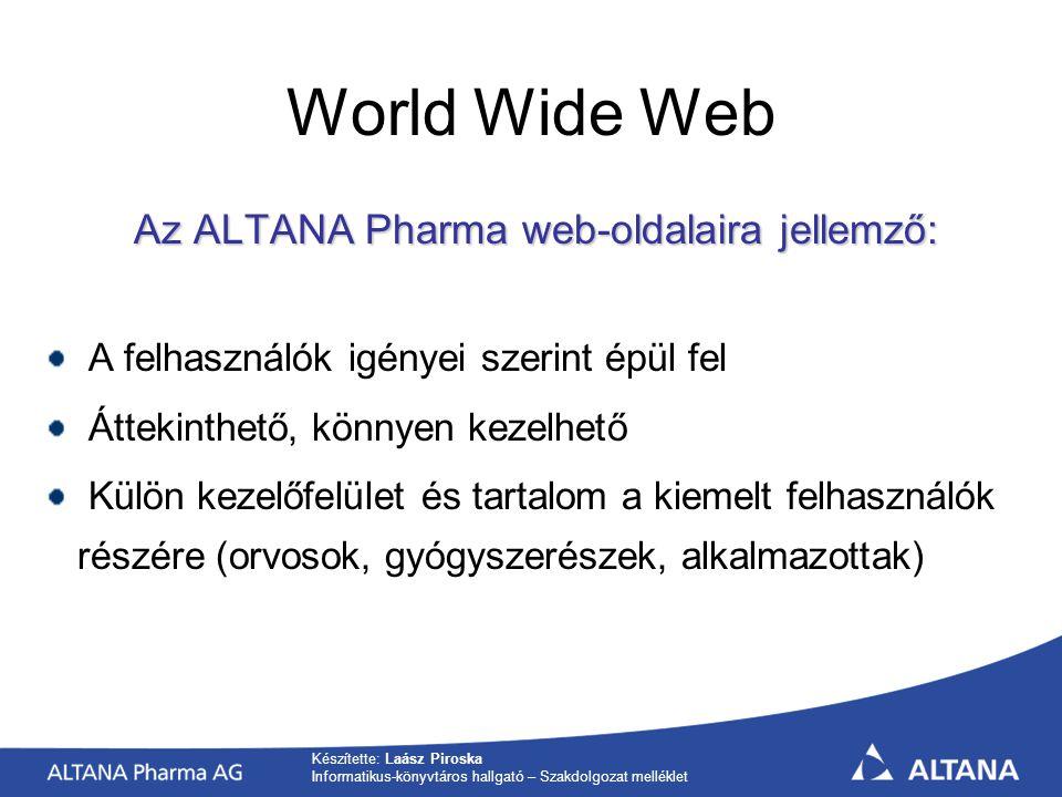 Készítette: Laász Piroska Informatikus-könyvtáros hallgató – Szakdolgozat melléklet World Wide Web Az ALTANA Pharma web-oldalaira jellemző: A felhasználók igényei szerint épül fel Áttekinthető, könnyen kezelhető Külön kezelőfelület és tartalom a kiemelt felhasználók részére (orvosok, gyógyszerészek, alkalmazottak)