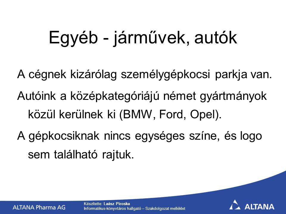 Készítette: Laász Piroska Informatikus-könyvtáros hallgató – Szakdolgozat melléklet Egyéb - járművek, autók A cégnek kizárólag személygépkocsi parkja van.