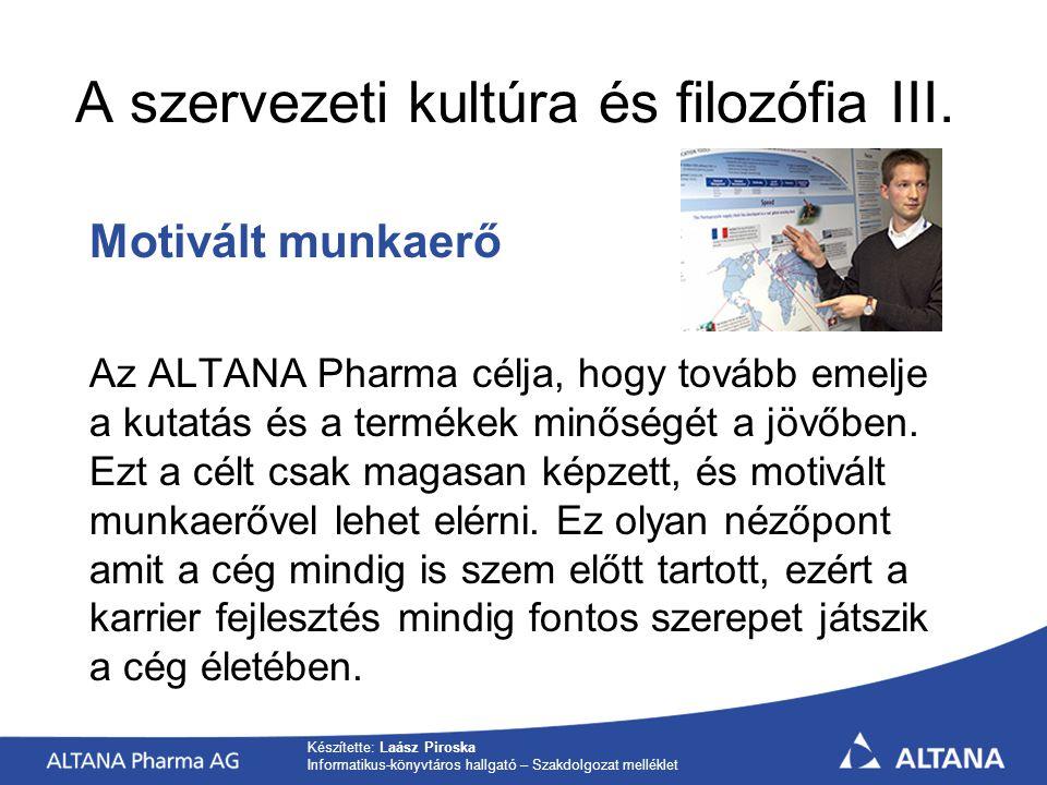 Készítette: Laász Piroska Informatikus-könyvtáros hallgató – Szakdolgozat melléklet Motivált munkaerő 0 Az ALTANA Pharma célja, hogy tovább emelje a kutatás és a termékek minőségét a jövőben.