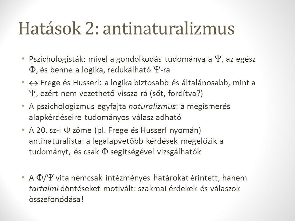 Hatások 2: antinaturalizmus Pszichologisták: mivel a gondolkodás tudománya a , az egész , és benne a logika, redukálható  -ra  Frege és Husserl: a