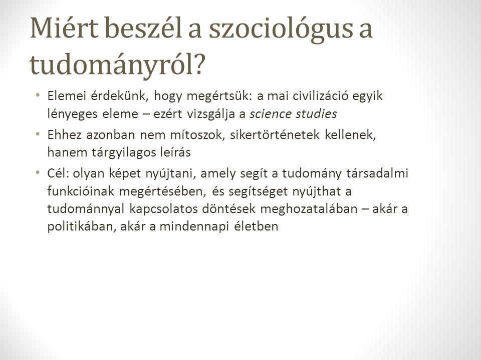 Miért beszél a szociológus a tudományról? Elemei érdekünk, hogy megértsük: a mai civilizáció egyik lényeges eleme – ezért vizsgálja a science studies