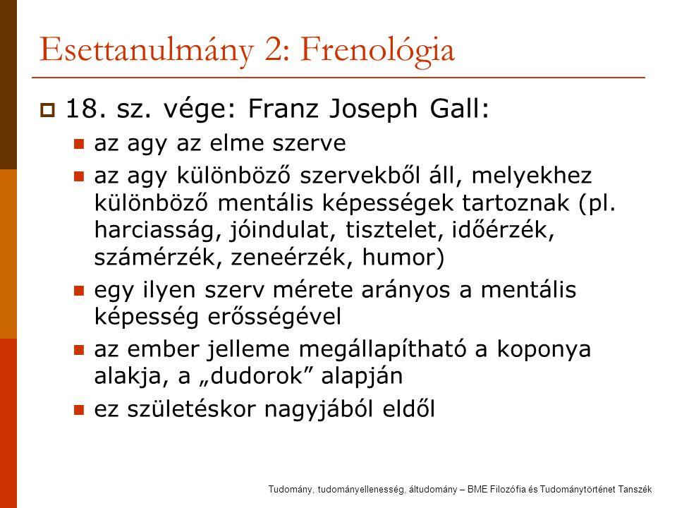 Esettanulmány 2: Frenológia  18. sz. vége: Franz Joseph Gall: az agy az elme szerve az agy különböző szervekből áll, melyekhez különböző mentális kép