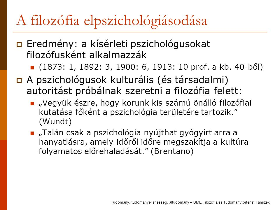 A filozófia elpszichológiásodása  Eredmény: a kísérleti pszichológusokat filozófusként alkalmazzák (1873: 1, 1892: 3, 1900: 6, 1913: 10 prof. a kb. 4
