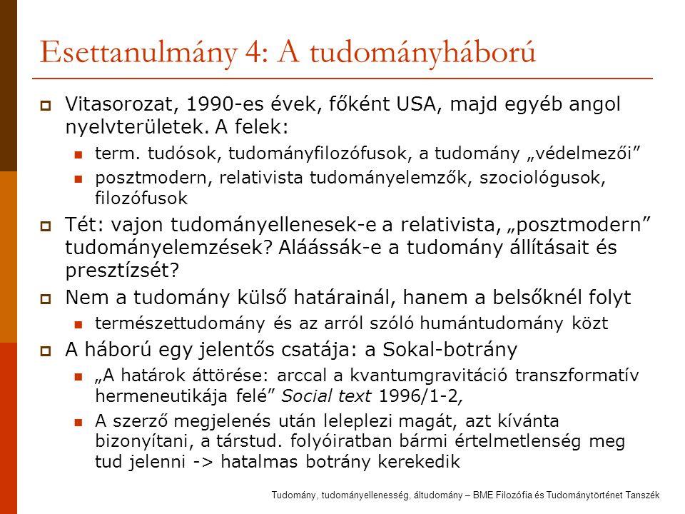 Esettanulmány 4: A tudományháború  Vitasorozat, 1990-es évek, főként USA, majd egyéb angol nyelvterületek.