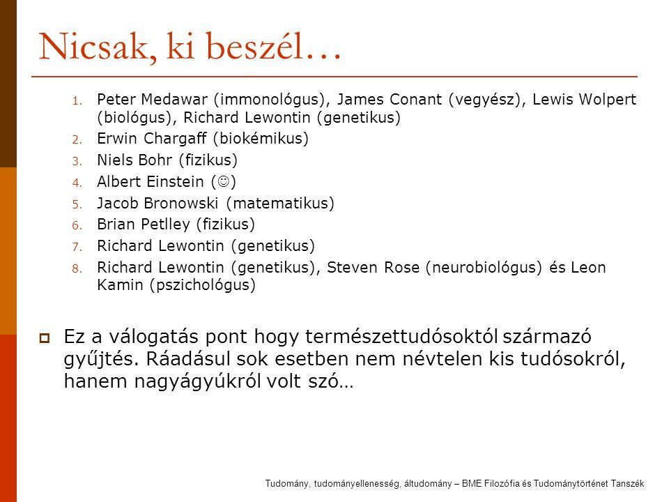 Nicsak, ki beszél… 1. Peter Medawar (immonológus), James Conant (vegyész), Lewis Wolpert (biológus), Richard Lewontin (genetikus) 2. Erwin Chargaff (b