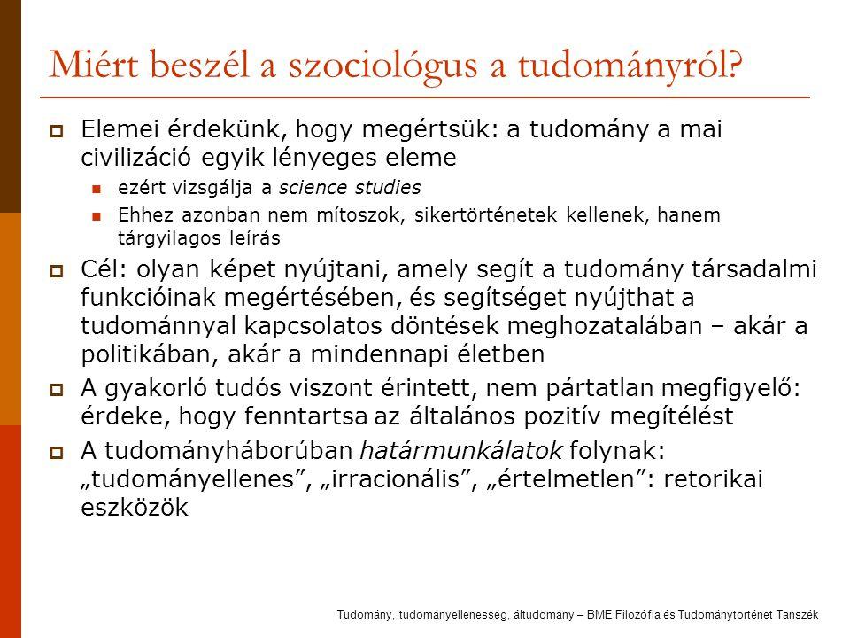 Miért beszél a szociológus a tudományról?  Elemei érdekünk, hogy megértsük: a tudomány a mai civilizáció egyik lényeges eleme ezért vizsgálja a scien