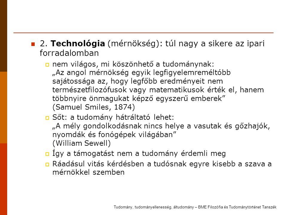 """2. Technológia (mérnökség): túl nagy a sikere az ipari forradalomban  nem világos, mi köszönhető a tudománynak: """"Az angol mérnökség egyik legfigyelem"""